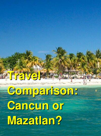 Cancun vs. Mazatlan Travel Comparison