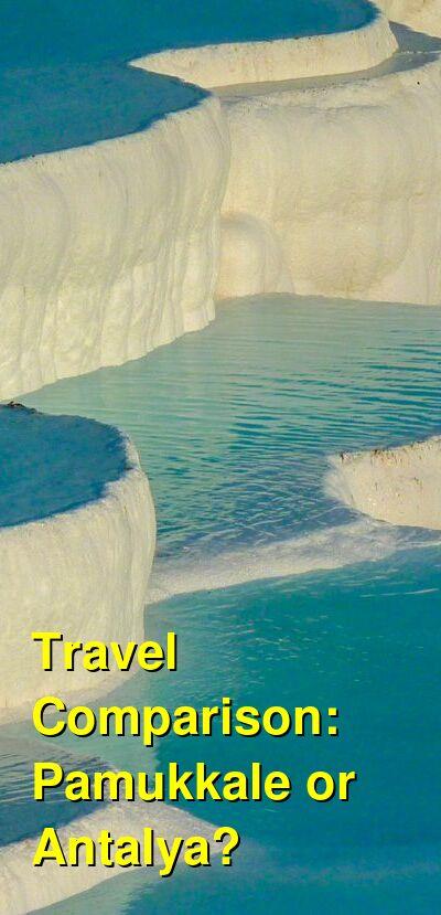 Pamukkale vs. Antalya Travel Comparison