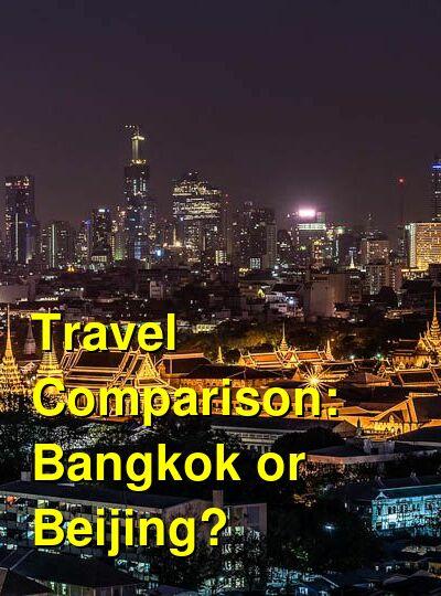 Bangkok vs. Beijing Travel Comparison