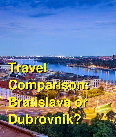 Bratislava vs. Dubrovnik Travel Comparison