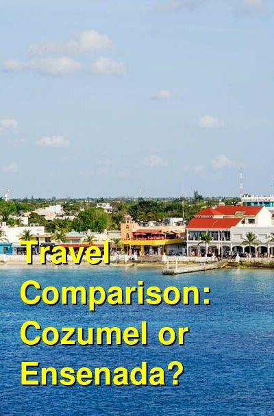 Cozumel vs. Ensenada Travel Comparison