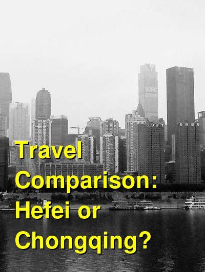 Hefei vs. Chongqing Travel Comparison