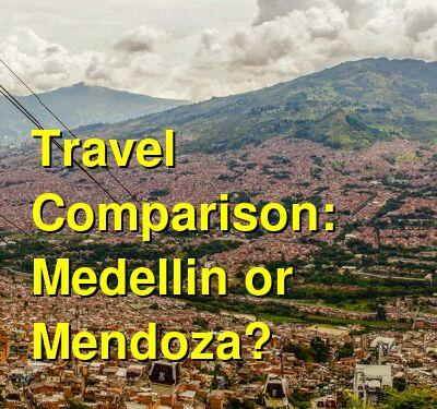Medellin vs. Mendoza Travel Comparison
