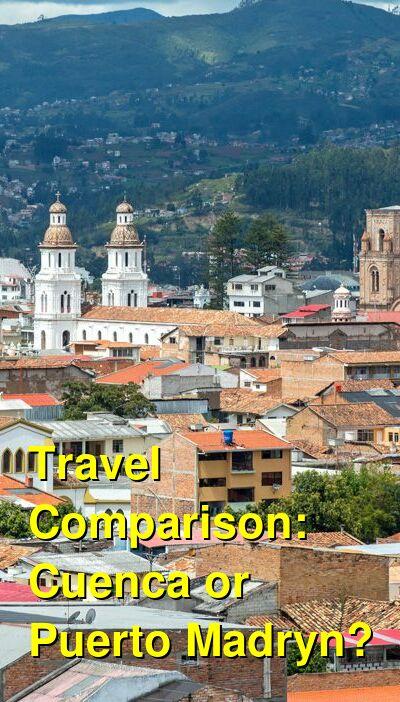 Cuenca vs. Puerto Madryn Travel Comparison