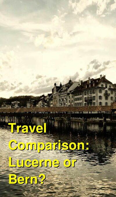 Lucerne vs. Bern Travel Comparison