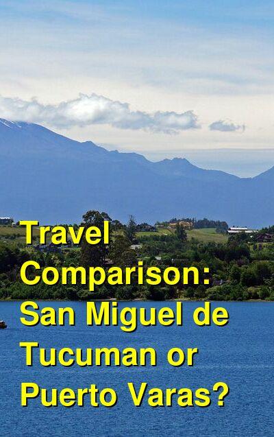 San Miguel de Tucuman vs. Puerto Varas Travel Comparison