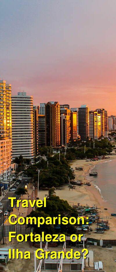 Fortaleza vs. Ilha Grande Travel Comparison