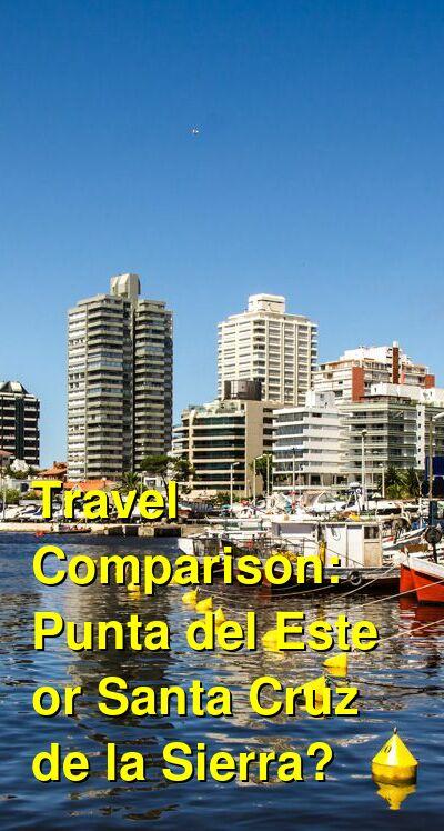 Punta del Este vs. Santa Cruz de la Sierra Travel Comparison