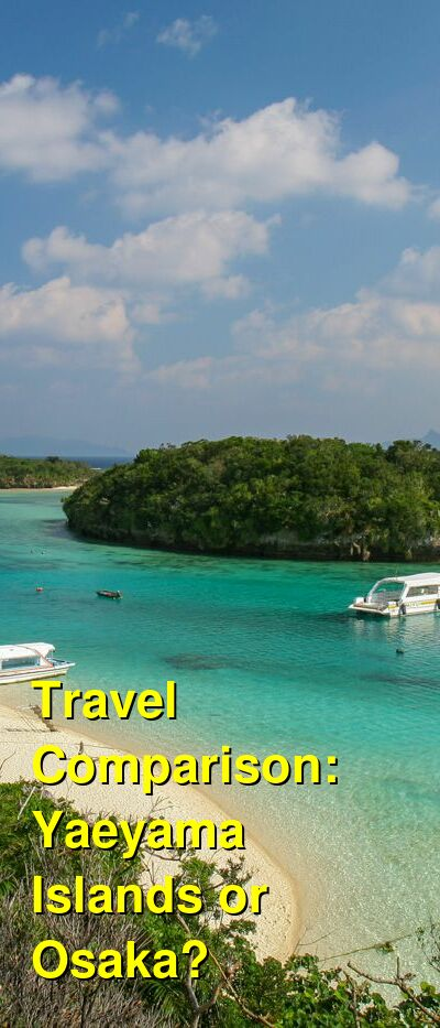Yaeyama Islands vs. Osaka Travel Comparison