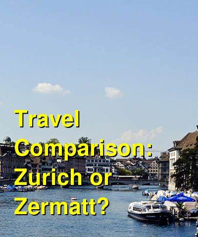 Zurich vs. Zermatt Travel Comparison