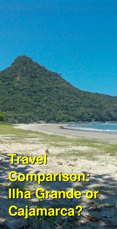 Ilha Grande vs. Cajamarca Travel Comparison