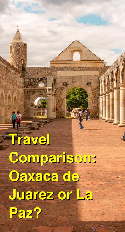 Oaxaca de Juarez vs. La Paz Travel Comparison