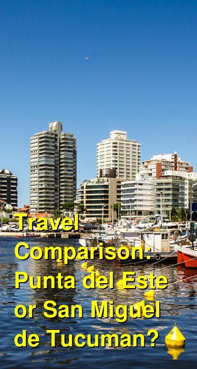 Punta del Este vs. San Miguel de Tucuman Travel Comparison