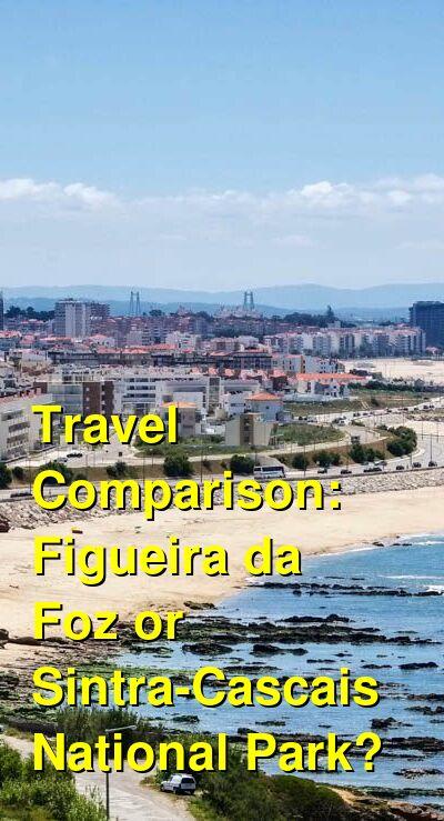 Figueira da Foz vs. Sintra-Cascais National Park Travel Comparison
