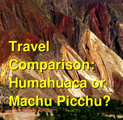 Humahuaca vs. Machu Picchu Travel Comparison