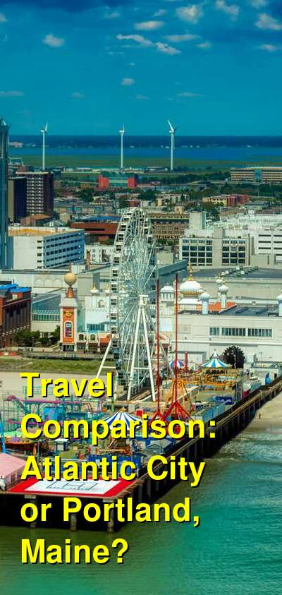 Atlantic City vs. Portland, Maine Travel Comparison