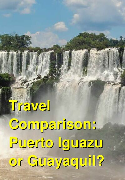 Puerto Iguazu vs. Guayaquil Travel Comparison