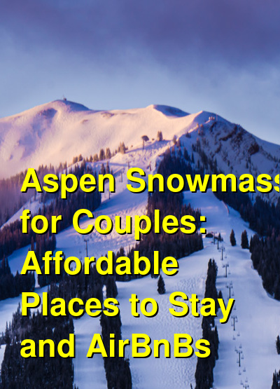 Aspen Snowmass for Couples: Affordable Places to Stay and AirBnBs (October 2020) | Budget Your Trip