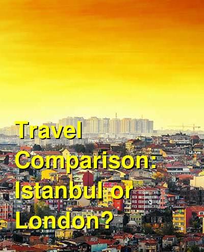 Istanbul vs. London Travel Comparison