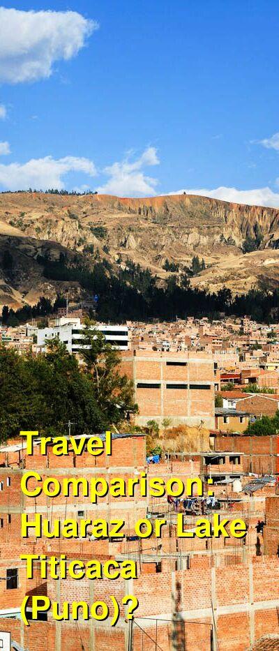 Huaraz vs. Lake Titicaca (Puno) Travel Comparison