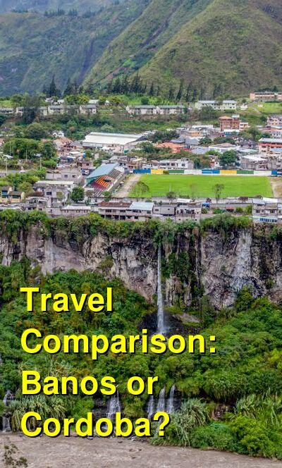Banos vs. Cordoba Travel Comparison