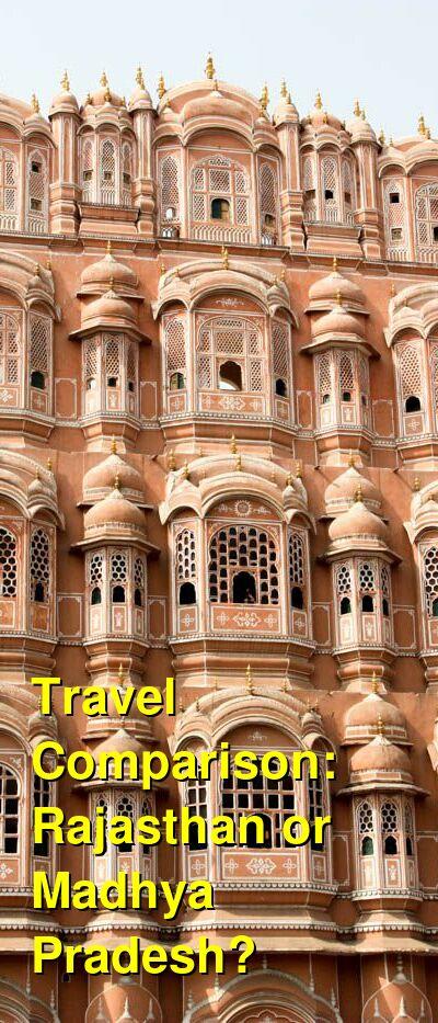 Rajasthan vs. Madhya Pradesh Travel Comparison