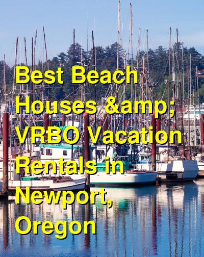 Best Beach Houses & VRBO Vacation Rentals in Newport, Oregon | Budget Your Trip