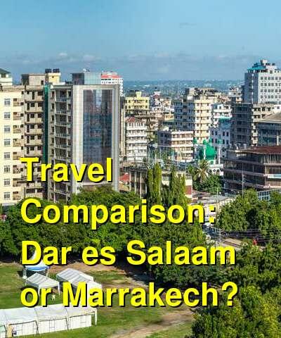 Dar es Salaam vs. Marrakech Travel Comparison