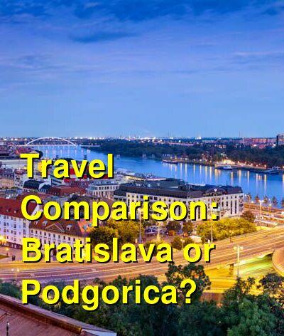 Bratislava vs. Podgorica Travel Comparison