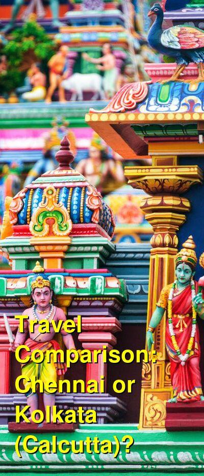 Chennai vs. Kolkata (Calcutta) Travel Comparison