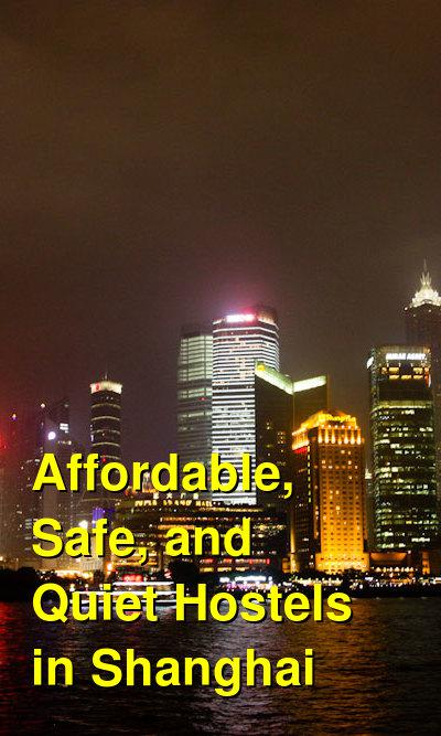 Affordable, Safe, and Quiet Hostels in Shanghai | Budget Your Trip