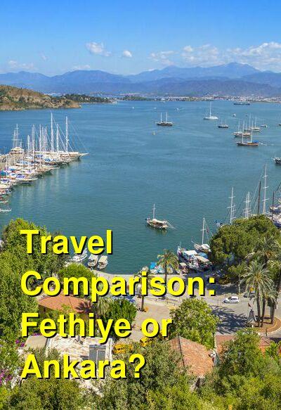 Fethiye vs. Ankara Travel Comparison
