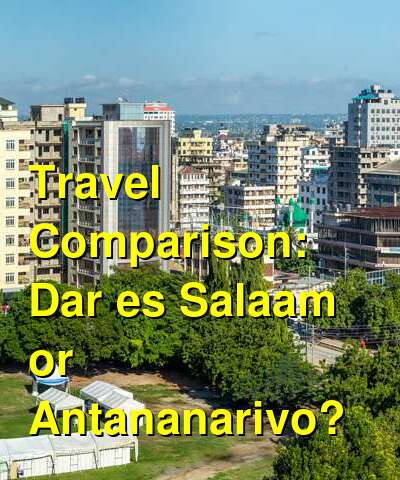 Dar es Salaam vs. Antananarivo Travel Comparison