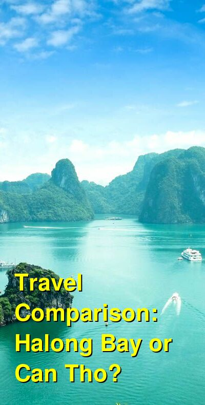 Halong Bay vs. Can Tho Travel Comparison
