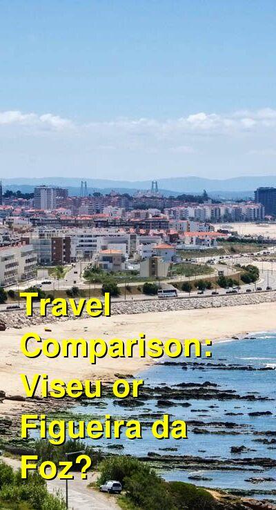 Viseu vs. Figueira da Foz Travel Comparison