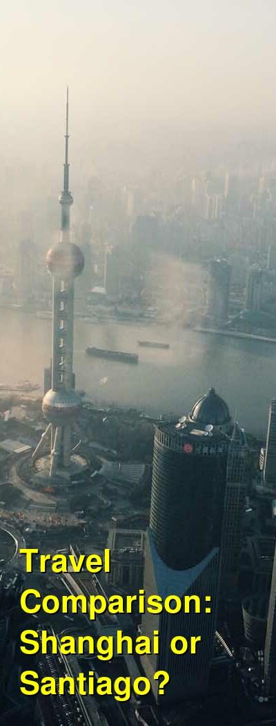 Shanghai vs. Santiago Travel Comparison