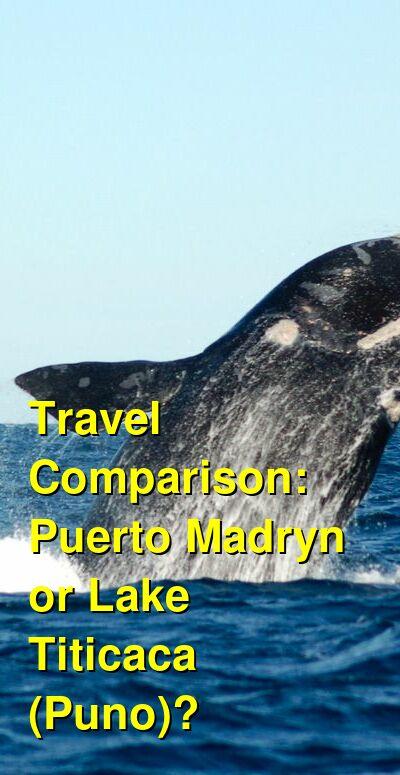 Puerto Madryn vs. Lake Titicaca (Puno) Travel Comparison