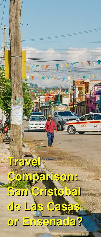 San Cristobal de Las Casas vs. Ensenada Travel Comparison