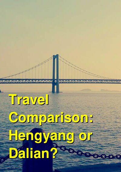 Hengyang vs. Dalian Travel Comparison