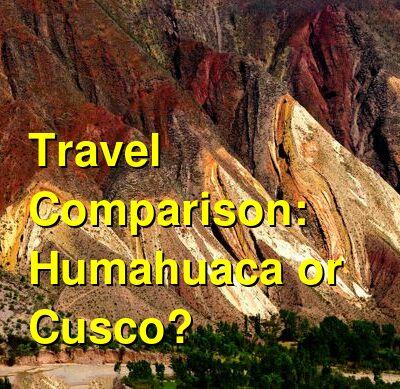 Humahuaca vs. Cusco Travel Comparison