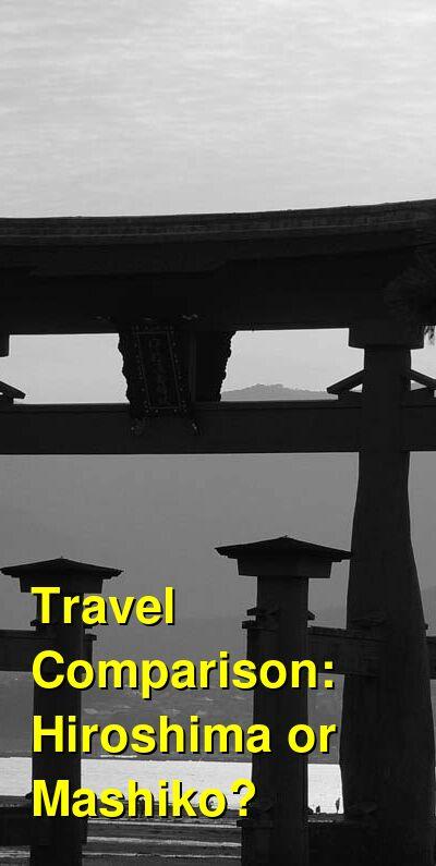 Hiroshima vs. Mashiko Travel Comparison