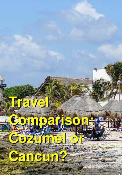 Cozumel vs. Cancun Travel Comparison