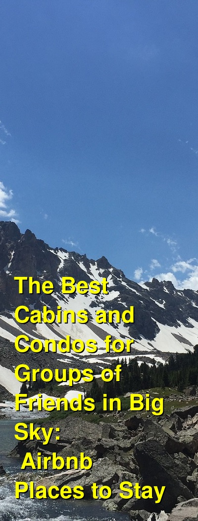 The Best Cabins and Condos for Groups of Friends in Big Sky: Airbnb Places to Stay (January 2021) | Budget Your Trip