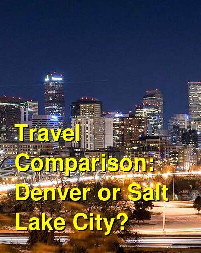 Denver vs. Salt Lake City Travel Comparison