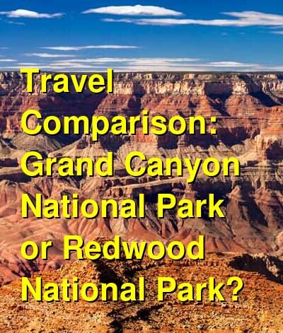 Grand Canyon National Park vs. Redwood National Park Travel Comparison