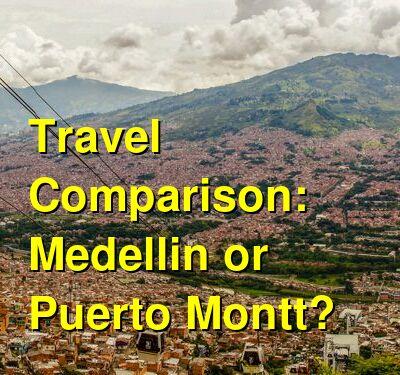 Medellin vs. Puerto Montt Travel Comparison