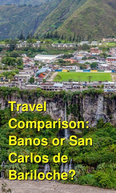 Banos vs. San Carlos de Bariloche Travel Comparison