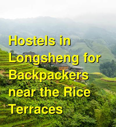 Hostels in Longsheng for Backpackers near the Rice Terraces | Budget Your Trip