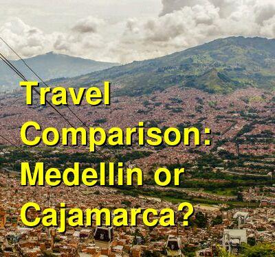 Medellin vs. Cajamarca Travel Comparison