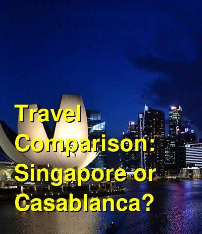 Singapore vs. Casablanca Travel Comparison